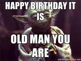 Happy Birthday Old Man Meme - its mad manny s birthday page 2