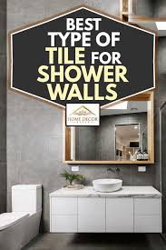 what is the best type of tile for a kitchen backsplash best type of tile for shower walls home decor bliss