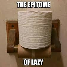 Toilet Paper Roll Meme - i work with some lazy dudes meme by sundownchasing memedroid