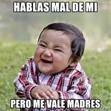 Memes De Me Vale - hablas mal de mi pero me vale madres evil toddler kid2 meme