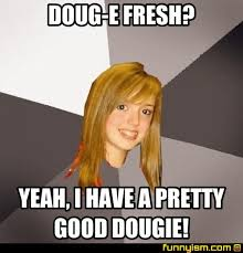 Doug Meme - doug e fresh yeah i have a pretty good dougie meme factory