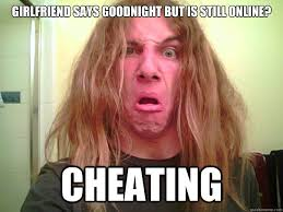 Cheating Girlfriend Memes - girlfriend says goodnight but is still online cheating paranoid