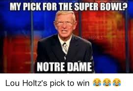 Lou Holtz Memes - my pick for the super bowl notre damie lou holtz s pick to win