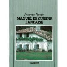 cuisine landaise manuel de cuisine landaise françoise pardies achat livre achat