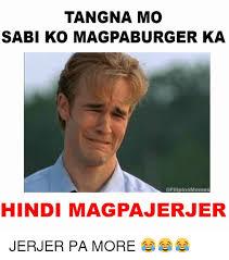 Filipino Memes - tangna mo sabi ko magpaburger ka memes hindi magpajerjer jerjer pa