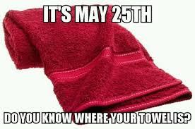 Towel Meme - towel day meme guy