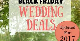 wedding deals black friday wedding deals updated for cyber monday 2017 a