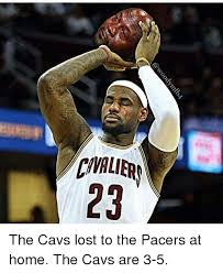 Pacers Meme - civalier 23 the cavs lost to the pacers at home the cavs are 3 5
