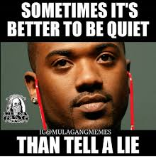 Be Quiet Meme - sometimes it s better to be quiet ig mulagangmemes than tella lie