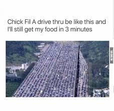 Chick Fil A Meme - chick fil a drive thru be like funny dank memes gag
