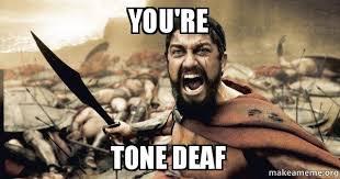 Deaf Meme - you re tone deaf the 300 make a meme