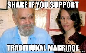 Traditional Marriage Meme - share if you support traditional marriage charles manson wedding