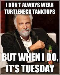 Turtleneck Meme - i don t always wear turtleneck tanktops but when i do it s