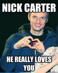Carter Meme - nick carter he really loves you nick loves u quickmeme