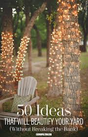 How To String Lights On Outdoor Tree Branches by 50 Ideas That Will Beautify Your Yard Without Breaking The Bank