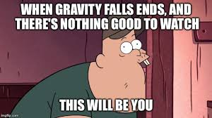 Gravity Falls Meme - when gravity falls ends by thunderus the wolf on deviantart
