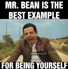 Mr Bean Memes - mr bean is the best exle for being yourself funny