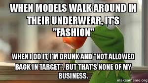 Underwear Meme - when models walk around in their underwear it s quot