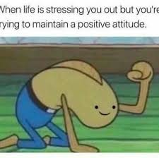 Spongebob Homework Meme - spongebob squarepants meme life stressing stay positive on bingememe