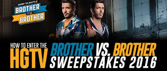 Brother Vs Brother How To Enter The Hgtv Brother Vs Brother Sweepstakes 2016 Winzily