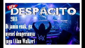 despacito enak dong mp3 dj alan walker 2018 despacito dijamin enak di dengar official video
