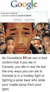 Real Life Memes - 25 best memes about if you die in canada you die in real life