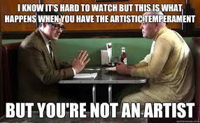Artist Meme - mad men meme artistic temperatment not an artist on bingememe