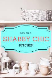 shabby chic kitchen decor basics shabby kitchens and shabby