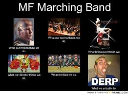 What We Think We Do Meme - marching band memes mf marching band meme generator what i do