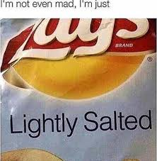 Salty Meme - just lightly salted chips lay s mad meme salty funny