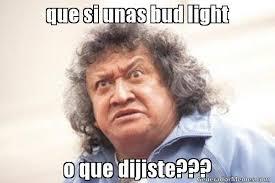 Bud Light Meme - que si unas bud light o que dijiste meme de jo jo jorge falcon