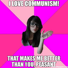 Peasant Meme - i love communism that makes me better than you peasant meme