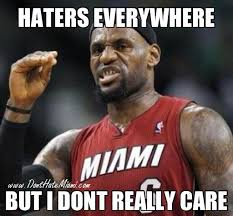 Meme Lebron James - lebron james haters the world chion don t hate miami your