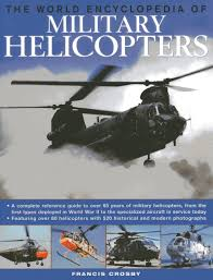 the world encyclopedia of military helicopters featuring over 80
