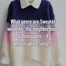 songs like sweater weather what genre are sweater weather the neighborhood renegades x
