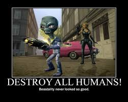 Humans Meme - destroy all humans poster by artic weather on deviantart