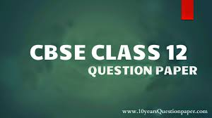 cbse class 12 board question paper sample papers 10 years