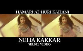 download mp3 album of hamari adhuri kahani hamari adhuri kahani selfie video neha kakkar youtube