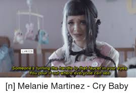 Crying Baby Meme - lyrics someone s turning the handle to that faucet in your eyes