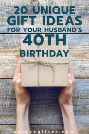 s birthday gift ideas 40 gift ideas for your husband s 40th birthday unique gifter
