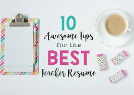 Best Teaching Resumes by 10 Awesome Tips For The Best Teacher Resume U2013 Bored Teachers