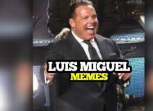 Memes Luis Miguel - luis miguel