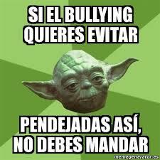 No Al Bullying Memes - meme yoda si el bullying quieres evitar pendejadas as祗 no debes