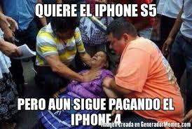 Iphone 4 Meme - quiere el iphone s5 pero aun sigue pagando el iphone 4 meme de