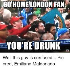 London Meme - or ou go home london fan onfl memes youre drunk omik well this guy