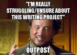 Unsure Meme - i m really struggling unsure about this writing project outpost