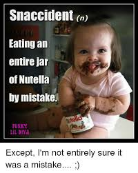 Nutella Meme - snaccident nu eating an entire jar of nutella by mistake funky
