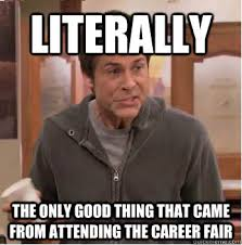 Career Meme - literally the only good thing that came from attending the career