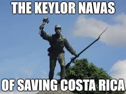 Costa Rica Meme - juan santamaría the keylor navas of saving costa rica the costa