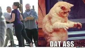 Dat Ass Cat Meme - kitty appreciates dat ass by theemperor129 meme center